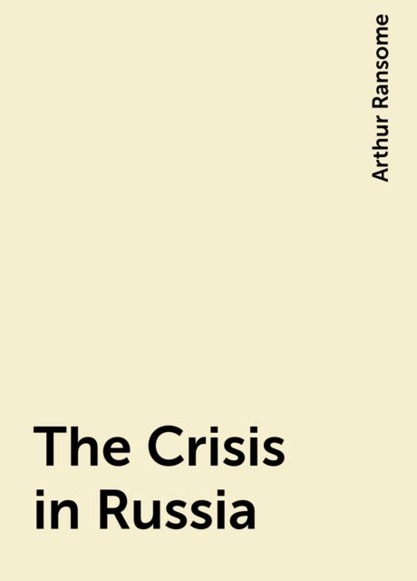 The Crisis in Russia, Arthur Ransome