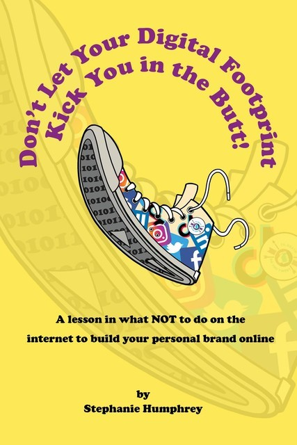Don't Let Your Digital Footprint Kick You in the Butt, Stephanie Humphrey