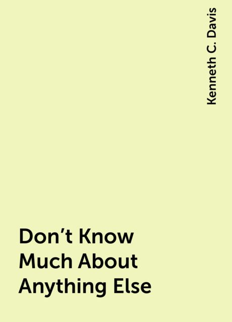 Don't Know Much About Anything Else, Kenneth C. Davis