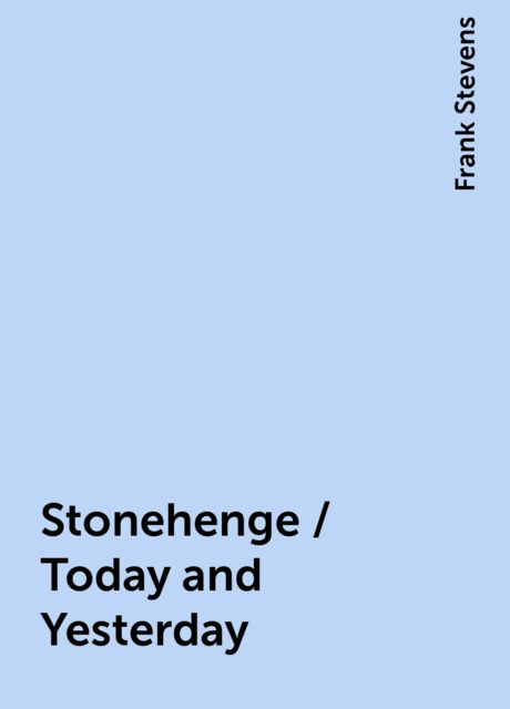 Stonehenge / Today and Yesterday, Frank Stevens