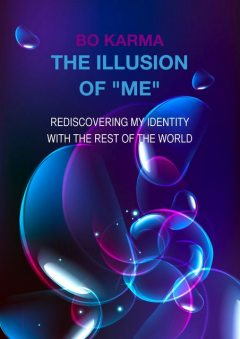 "The Illusion of ""Me"": Rediscovering My Identity With the Rest of the World, Bo Karma"