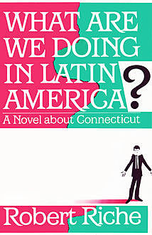 What Are We Doing in Latin America, Robert Riche