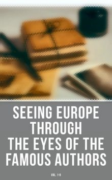 Seeing Europe through the Eyes of the Famous Authors (Vol. 1–8), Victor Hugo, Harriet Beecher Stowe, Washington Irving, Henry James, Henry Wadsworth Longfellow, William Makepeace Thackeray, Percy Bysshe Shelley, Nathaniel Hawthorne, Bayard Taylor, Augustus J.C.Hare, William Howitt