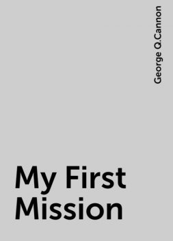 My First Mission, George Q.Cannon