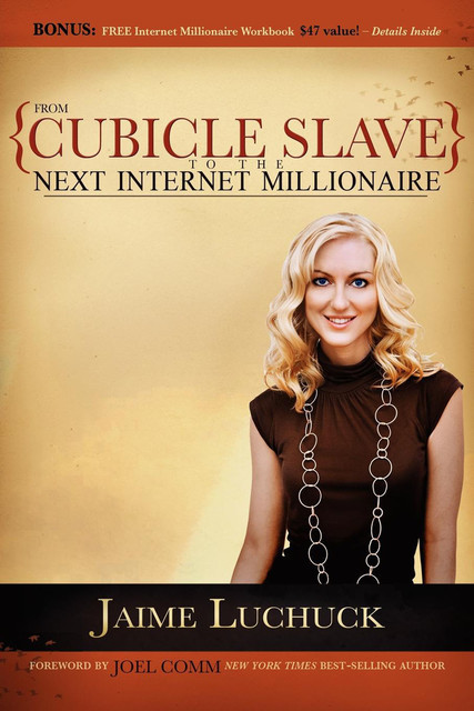 From Cubicle Slave to the Next Internet Millionaire, Jaime Luchuck