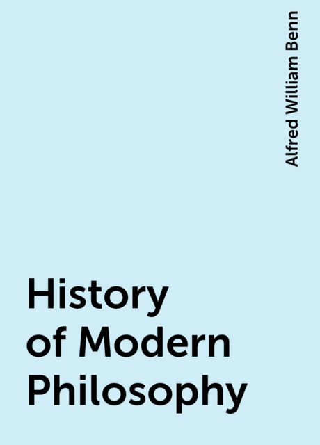 History of Modern Philosophy, Alfred William Benn
