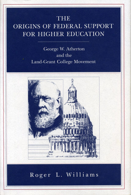 The Origins of Federal Support for Higher Education, Roger L.Williams