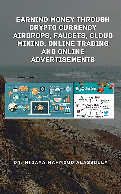 Earning Money through Crypto Currency Airdrops, Faucets, Cloud Mining, Online Trading and Online Advertisements, Hidaya Mahmoud Al-Assouly