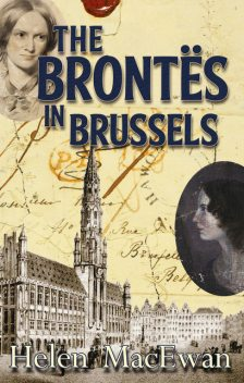 The Brontes in Brussels, Helen MacEwan