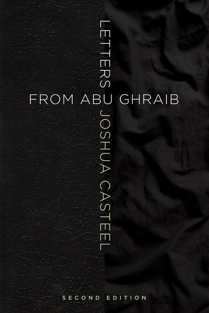 Letters from Abu Ghraib, Second Edition, Joshua Casteel