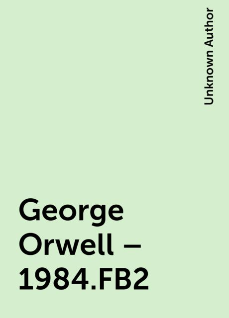 George Orwell – 1984.FB2, Unknown Author