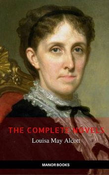 Louisa May Alcott: The Complete Novels (The Greatest Writers of All Time), Louisa May Alcott, Manor Books