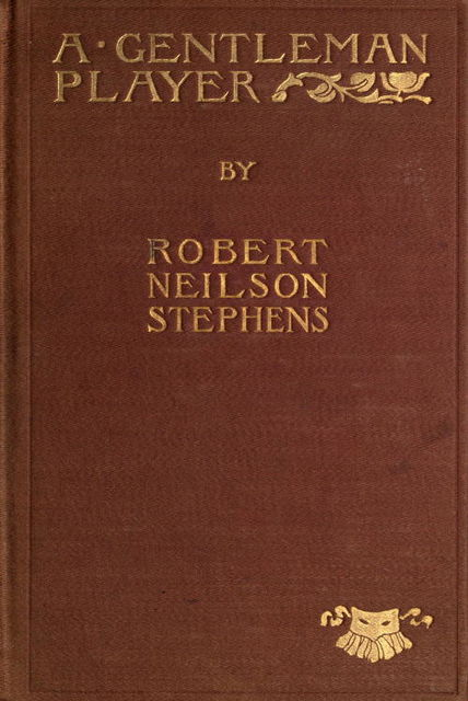 A Gentleman Player / His Adventures on a Secret Mission for Queen Elizabeth, Robert Neilson Stephens