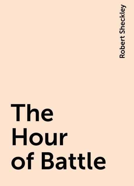 The Hour of Battle, Robert Sheckley