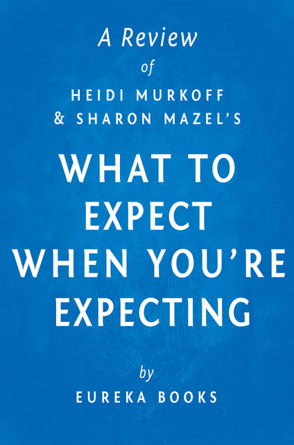 What to Expect When You're Expecting by Heidi Murkoff and Sharon Mazel | A Review, Eureka Books