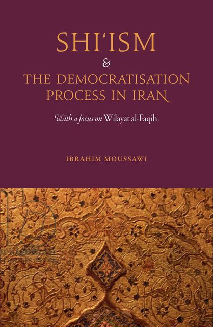Shi'ism and the Democratisation Process in Iran, Ibrahim Moussawi