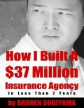 How I Built a $37 Million Insurance Agency In Less Than 7 Years, Darren Sugiyama