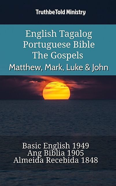 English Tagalog Portuguese Bible – The Gospels – Matthew, Mark, Luke & John, TruthBeTold Ministry