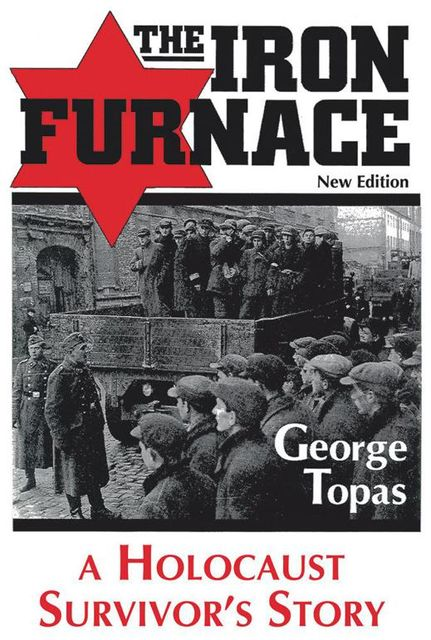 The Iron Furnace: A Holocaust Survivor's Story (New Edition), George Topas