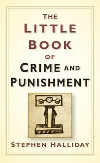 The Little Book of Crime and Punishment, Stephen Halliday