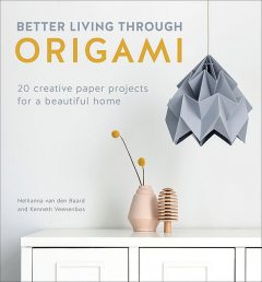 Better Living Through Origami, Kenneth Veenenbos, Nellianna van den Baard