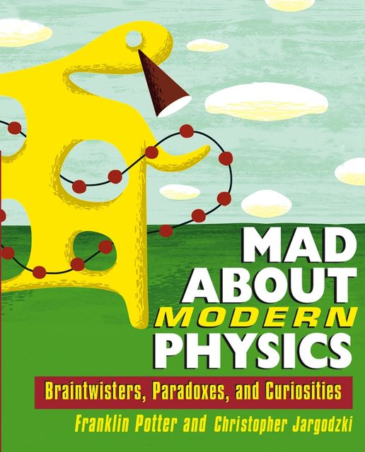 Mad About Modern Physics, Christopher Jargodzki, Franklin Potter