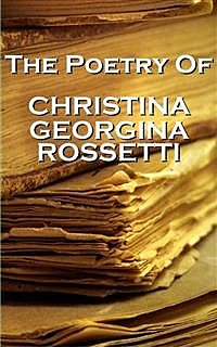 Christina Georgina Rossetti, The Poetry Of, Christina Georgina Rossetti