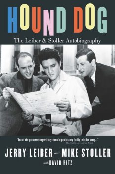 Hound Dog: The Leiber and Stoller Autobiography, David Ritz, Jerry Leiber, Mike Stoller