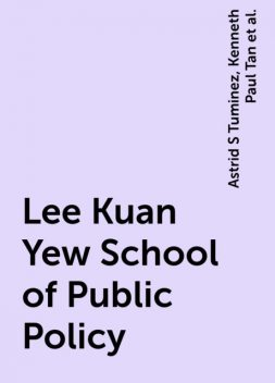 Lee Kuan Yew School of Public Policy, Astrid S Tuminez, Kenneth Paul Tan, Kishore Mahbubani, Scott A Fritzen, Stavros N Yiannouka