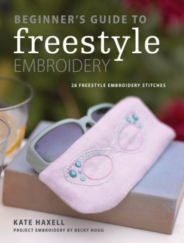 Beginner's Guide to Freestyle Embroidery, Kate Haxell