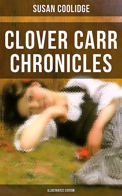 Clover Carr Chronicles (Illustrated Edition), Susan Coolidge