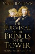 The Survival of the Princes in the Tower, Matthew Lewis