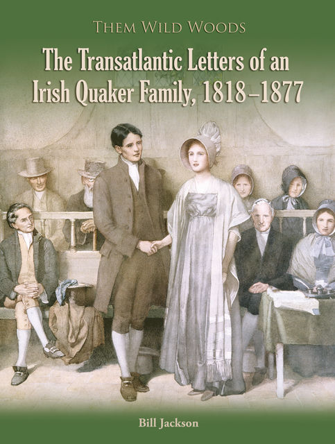 The Transatlantic Letters of an Irish Quaker Family, 1818–1877, Bill Jackson