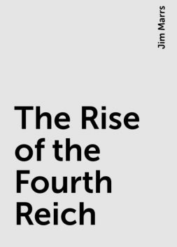 The Rise of the Fourth Reich, Jim Marrs