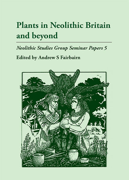 Plants in Neolithic Britain and Beyond, Andrew S. Fairbairn