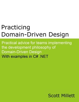 Principles, Patterns and Practices of Domain-Driven Design, Scott Millett