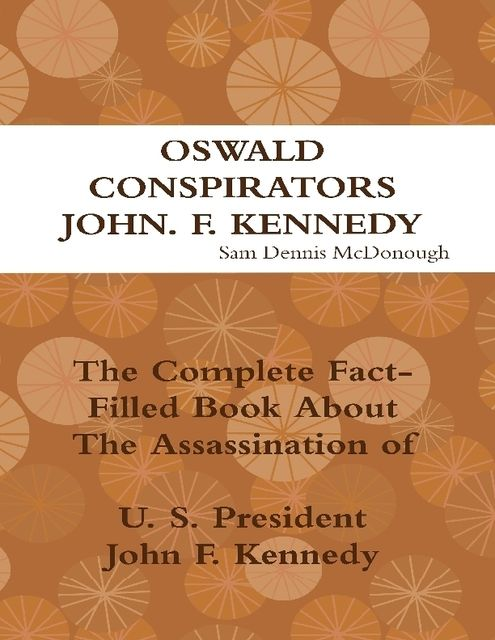 Oswald, Conspirators, John F. Kennedy, 40 Hindsight Sam Dennis McDonough, The O.J.Simpson Murders 40