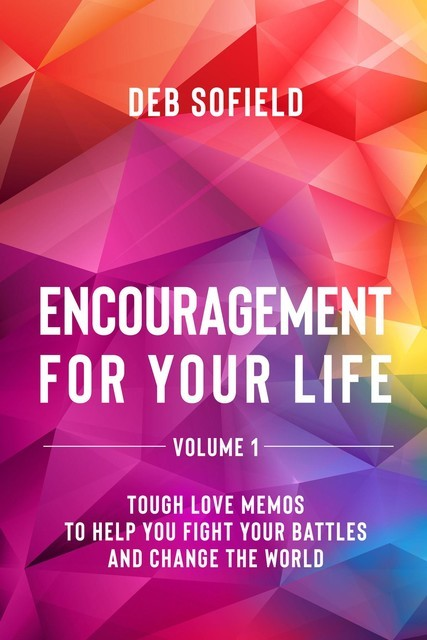 Encouragement for Your Life Volume 1, Deb Sofield