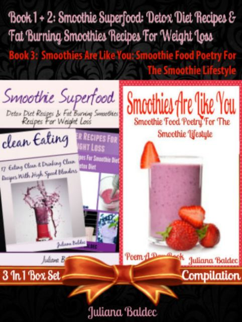 Smoothie Superfood: Detox Diet Recipes & Fat Burning Smoothies Recipes For Weight Loss (Best Detox Diet Smoothie Recipes) + Smoothies Are Like You, Juliana Baldec