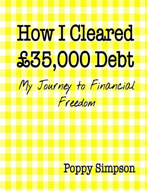 How I Cleared £35,000 Debt – My Journey to Financial Freedom, Poppy Simpson