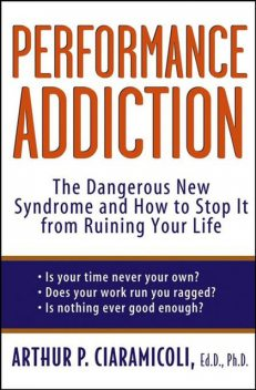 Performance Addiction, Ph.D., Ed.D., Arthur Ciaramicoli