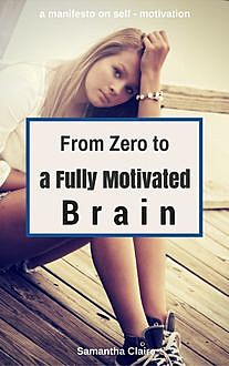 From Zero to a Fully Motivated Brain, Samantha Claire