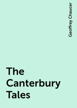 The Canterbury Tales, Geoffrey Chaucer