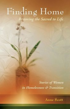 Finding Home: Restoring the Sacred to Life, Anne Scott