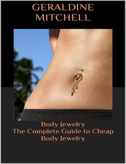 Body Jewelry: The Complete Guide to Cheap Body Jewelry, Geraldine Mitchell