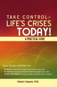 Take Control of Life's Crises Today! A Practical Guide, Robert Haynes