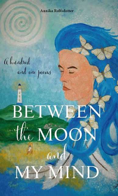 Between the moon and my mind. – A hundred and one poems, Annika Rolfsdotter