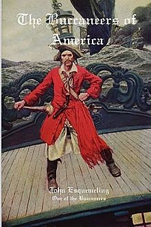 The Pirates of Panama / or, The Buccaneers of America; a True Account of the Famous Adventures and Daring Deeds of Sir Henry Morgan and Other Notorious Freebooters of the Spanish Main, A.O.Exquemelin