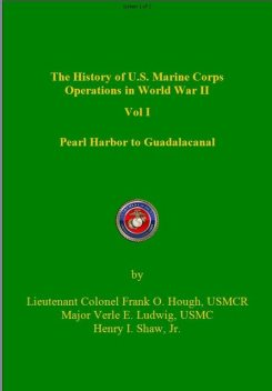 The History of US Marine Corps Operation in WWII Volume I, Frank Hough, Henry Shaw, Verle Ludwig