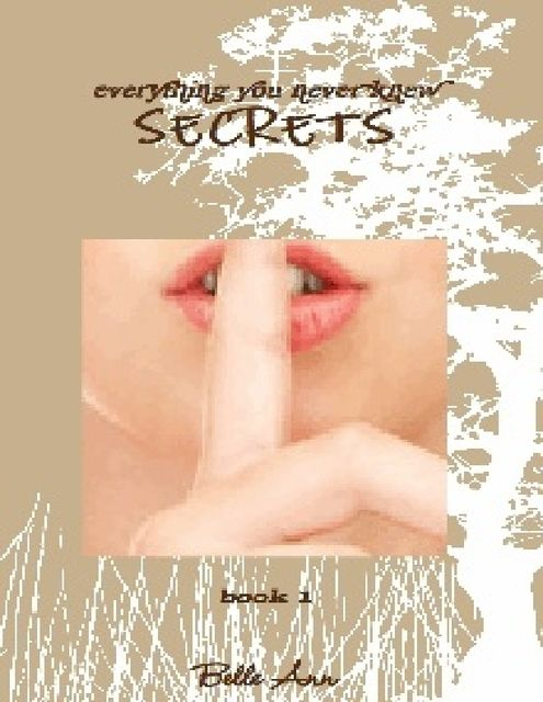 Everything You Never Knew – Secrets, Belle Ann